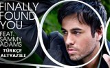 Enrique Iglesias Feat. Sammy Adams - Finally Found You (1080p Türkçe Altyazılı Klip)