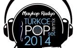 Maykop Radyo 2014 (Süper Mix Kopmalık Türkçe Pop Şarkılar)
